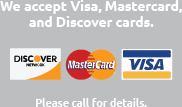 We accept Visa, MasterCard and Discover Cards